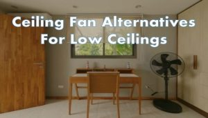 ceiling fan alternatives for low ceilings