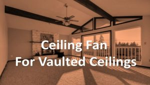 Ceiling Fans for Vaulted Ceilings